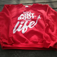 Red ain't bout that life sweatshirt But really, you ain't bout that life. Size small sweatshirt. Gildan Tops Sweatshirts & Hoodies