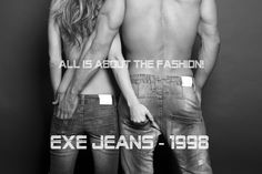 """EXE JEANS will make you looks sensational, and everybody taking a little peak to detail will recognize the """"X"""" !  There is no way around it, you can't hide from EXE!"""