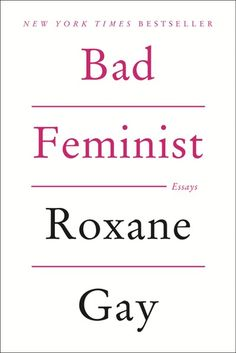 'Bad Feminist' by Roxane Gay | 33 Books That Every Badass Woman Should Read | Bustle