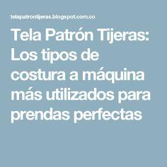 Tela Patrón Tijeras: Los tipos de costura a máquina más utilizados para prendas perfectas