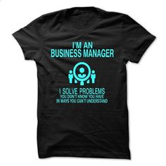 Business Manager - Solve problems - #shirt diy #cool sweater. GET YOURS => https://www.sunfrog.com/LifeStyle/Business-Manager--Solve-problems.html?68278