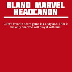 Bland Marvel Headcanons — Clint's favorite board game is Candyland. Thor is...