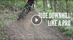 Video: How To Ride Downhill Like a Pro.