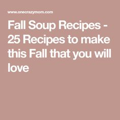 Fall Soup Recipes - 25 Recipes to make this Fall that you will love