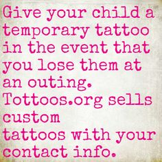 Give your kids temporary tattoos with your contact info when you go to big events or crowded places.