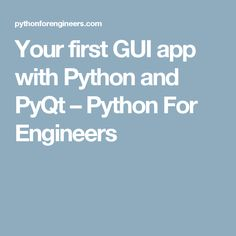Your first GUI app with Python and PyQt – Python For Engineers