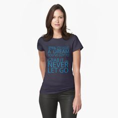 """""""When you have a dream, you've got to grab it and never let go"""" T-shirt by DrAR   Redbubble Ant Drawing, Everything Hurts And Im Dying, Photographer Humor, New Baby Announcements, Love You Mom, Blue Shoes, Birthday Shirts, Tshirt Colors, Chiffon Tops"""