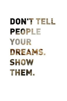 don't tell people your dreams. show them l motivational quotes about dreams and success for young entrepreneurs and boss babes Good Quotes, Quotes To Live By, Me Quotes, Motivational Quotes, Inspirational Quotes, Daily Quotes, Motivational Speakers, Quotable Quotes, Qoutes