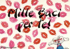 Mille baci per te...1000 kisses for you!