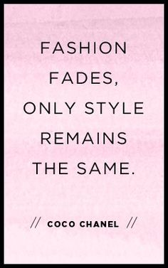 Fashion fades, only style remains the same. --Coco Chanel