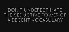 Don't underestimate the seductive power of a decent vocabulary... IN SPANISH ;)