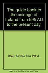 Guide Book to the Coinage of Ireland - from 995 AD to the present day - Dowle & Finn