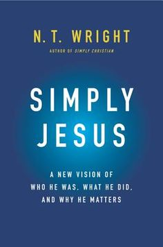Book #9-Simply Jesus by N.T. Wright.  Such a great book-a must read!!  Wright does an amazing job of giving the reader info about the history and culture surrounding Jesus' ministry and what that means for Christians today.