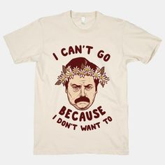 I Can't Go Because I Don't Want...   T-Shirts, Tank Tops, Sweatshirts and Hoodies   HUMAN