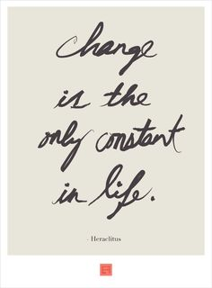 Change is the only constant in life.