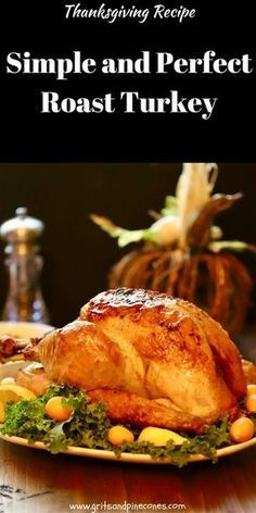 It's back to basics with an easy and classic Simple and Perfect Roast Turkey Recipe. This Thanksgiving superstar is moist and delicious and the stuff Thanksgiving dreams are made of. #thanksgivingrecipes, #turkeyrecipes, #roastturkey, #thanksgivingdinner, #thanksgivingturkey via @gritspinecones