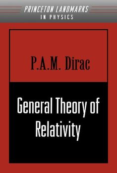 General theory of relativity / P.A.M. Dirac.