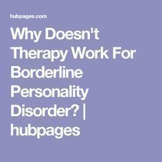 Why Doesn't Therapy Work For Borderline Personality Disorder? | hubpages