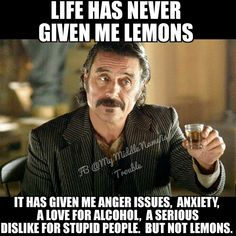 Life has never given me lemons.