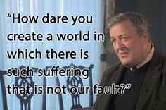 """Stephen Fry Says That If There Is A God He Must Be """"Utterly Evil"""""""