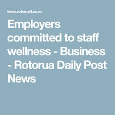 Employers committed to staff wellness - Business - Rotorua Daily Post News