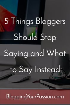 5 Things Bloggers Should Stop Saying and What to Say Instead http://bloggingyourpassion.com/5-things-bloggers-should-stop-saying/?utm_campaign=coschedule&utm_source=pinterest&utm_medium=Jonathan%20Milligan%20%7C%20Blogging%20Your%20Passion%20%7C%20Tips%2C%20Strategies%20and%20Ideas&utm_content=5%20Things%20Bloggers%20Should%20Stop%20Saying%20and%20What%20to%20Say%20Instead