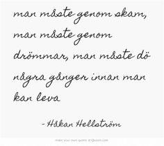 Man måste dö några gånger innan man kan leva. Håkan Hellström.