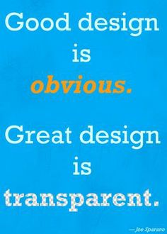 """""""Good design is obvious. Great design is transparent."""" - Joe Sparano"""