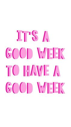 It's a good week to have a good week quote pink typography