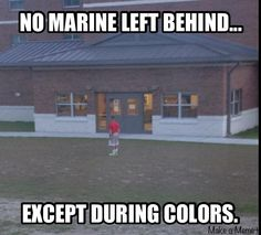 No Marine left behind, except during colors   Marine Corps humor lol