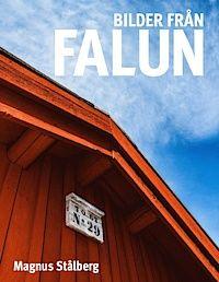 Bilder från Falun - Magnus Stålberg - 9789174630886 | Bokus bokhandel $46.65