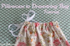 Pillowcase to drawstring bag tutorial - a really quick and easy project!