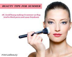 KEEP YOUR NATURAL GLOW ON THIS SUMMER WITH THESE BEAUTY TIPS: #8 Avoid heavy makeup in summer as they tend to block pores and cause breakouts. #VenusBeauty
