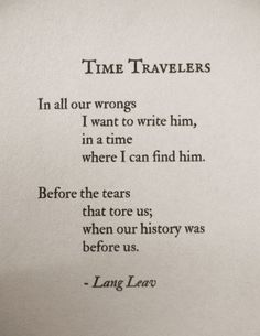 """Time Time Travelers By Lang Leav Travel Love Quotes Lang Leav Time Traveler S Wife The Time Traveler S Wife Book Quotes About Time Enjoying The Ride Famous Happiness Quotes … Read More """"Quotes About Time Travel And Love"""" Poetry Quotes, Book Quotes, Words Quotes, Sayings, Couple Quotes, Quotes Quotes, Funny Quotes, Lang Leav Quotes, Outlander"""