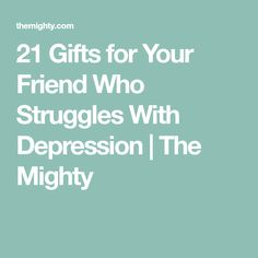 21 Gifts for Your Friend Who Struggles With Depression | The Mighty
