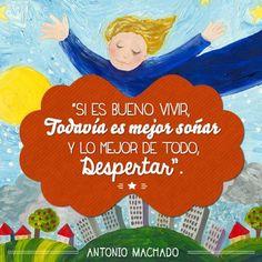 """""""Si es bueno vivir, todavía es mejor soñar y lo mejor de todo despertar"""". #AntonioMachado #Citas #Frases @Candidman"""