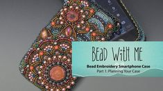 Bead With Me - Bead Embroidery Smartphone Case Session 1: Planning