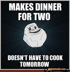 Makes Diner for Two. . . #ForeverAlone