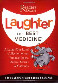 LAUGH! Laughter the Best Medicine: A Laugh-Out-Loud Collection of our Funniest Jokes, Quotes, Stories & Cartoons(Reader's Digest) by Editors of Reader's Digest http://www.amazon.com/dp/0895779773/ref=cm_sw_r_pi_dp_70jKtb0E35J7MW96