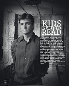 Nathan Fillion says Kids Need to Read!    (Originally from http://taeran.deviantart.com/art/Kids-Need-To-Read-138269969)