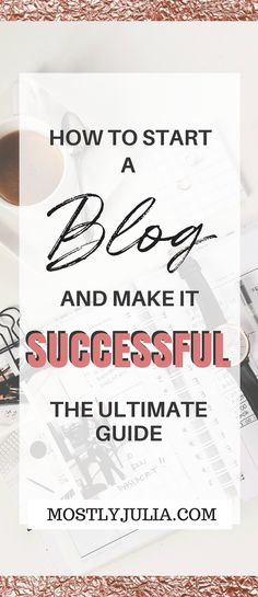 How to start a blog and make it successful, the ultimate guide, blogging, start a blog step by step, steps to starting a blog, make money online
