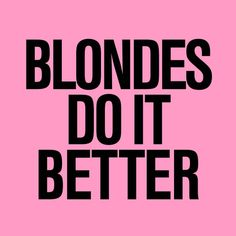 Blonde does it better