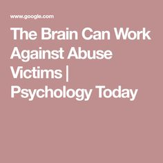 The Brain Can Work Against Abuse Victims | Psychology Today