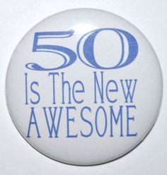 50 is the new awesome 50 year old fifty year old birthday party button 2 inch pin-back button Birthday Quotes Kids, Birthday Quotes For Daughter, Birthday Pins, Birthday Messages, Friend Birthday, Birthday Greetings, Birthday Wishes, Birthday Cards, Birthday Verses