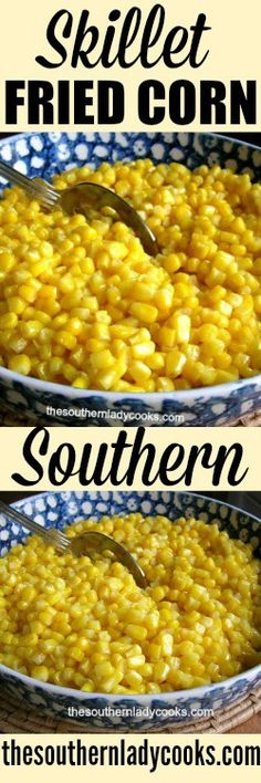 SKILLET FRIED CORN - The Southern Lady Cooks
