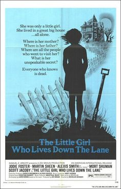 The Little Girl Who Lives Down the Lane (1976)She was only a little girl. She lived in a great big house... all alone. Where is her mother? Where is her father? Where are all the people who went to visit her? What is her unspeakable secret? Everyone who knows is dead.