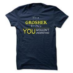 GROSHEK --ITS A GROSHEK THING ! YOU WOULDNT UNDERSTA - #gifts for boyfriend #gift friend. HURRY => https://www.sunfrog.com/Valentines/--GROSHEK--ITS-A-GROSHEK-THING-YOU-WOULDNT-UNDERSTAND.html?68278