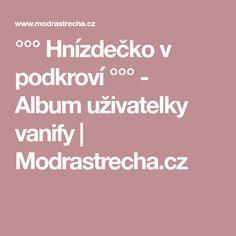 °°° Hnízdečko v podkroví °°° - Album uživatelky vanify | Modrastrecha.cz