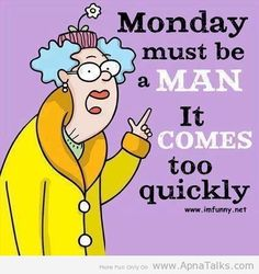 Happy Monday Morning Quotes | Monday must be a man Funny quotes