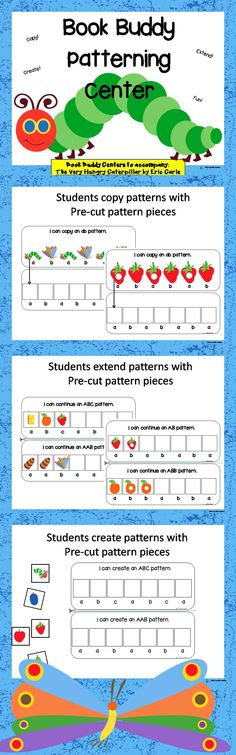 book buddy centers. this patterning center accompanies the book The Very Hungry Caterpillar by Eric Carle. Copy, extend and create AB, ABB, AAB and ABC patterns.